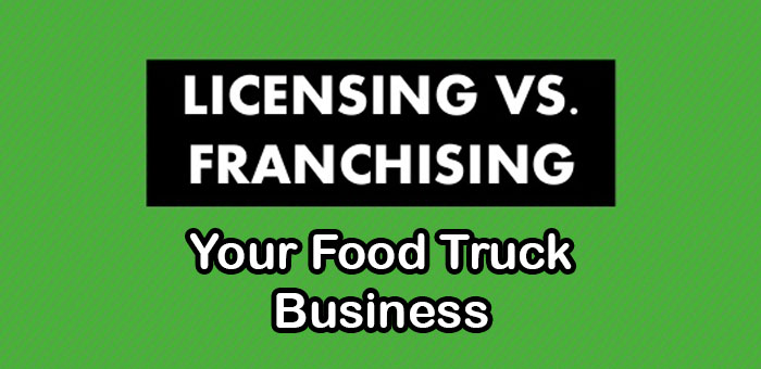 The Basics Of Licensing and Franchising Food Trucks