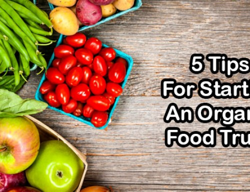 5 Tips For Starting An Organic Food Truck