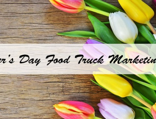 Mother's Day Food Truck Marketing Tips