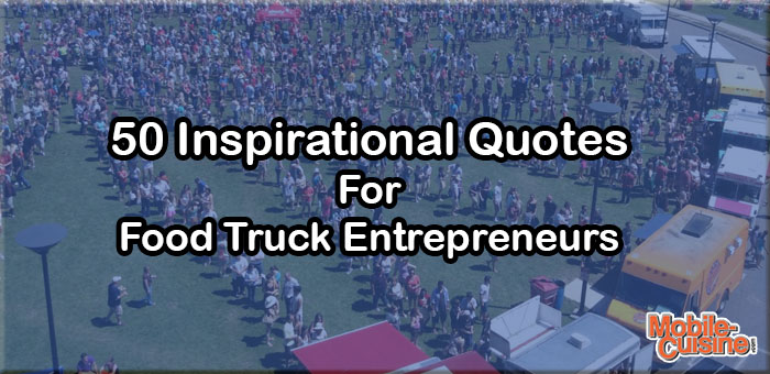 50 Inspirational Quotes For Food Truck Entreprenuers