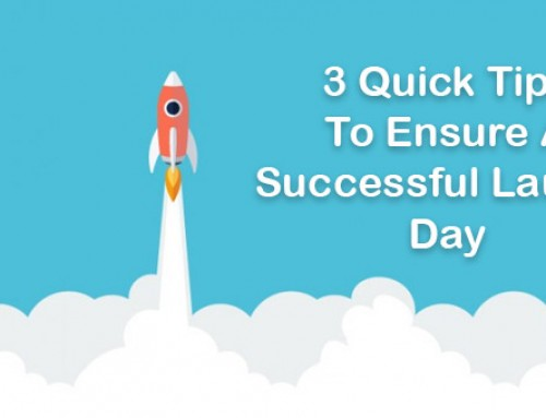 3 Quick Tips To Ensure A Successful Launch Day