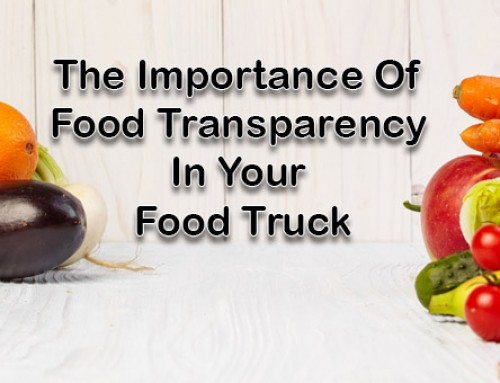 The Importance Of Food Transparency In Your Food Truck