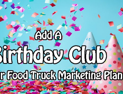 Add A Birthday Club To Your Food Truck Marketing Plan