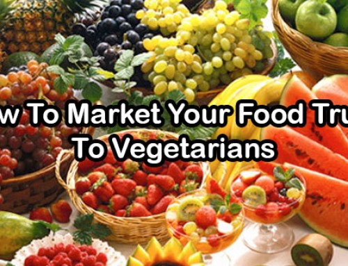 Vegetarians: Marketing Your Food Truck To This Growing Segment