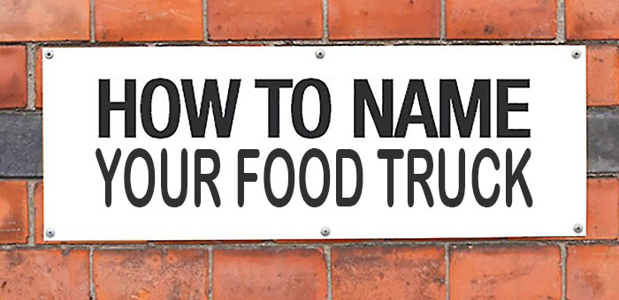 How To Pick The Perfect Food Truck Name For Your Business