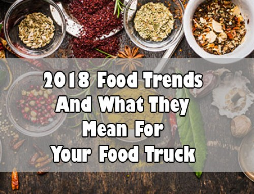 What 2018 Food Trends Mean For Your Food Truck